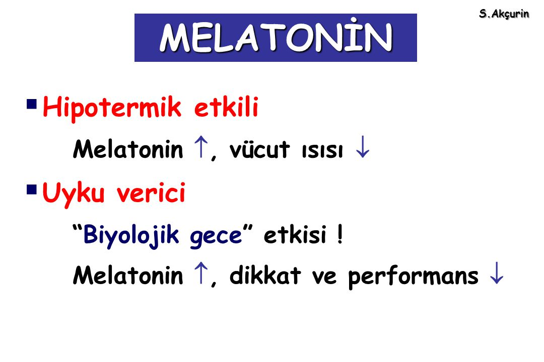 """ Hipotermik etkili Melatonin , vücut ısısı   Uyku verici """"Biyolojik gece"""" etkisi ! Melatonin , dikkat ve performans  MELATONİN S.Akçurin"""