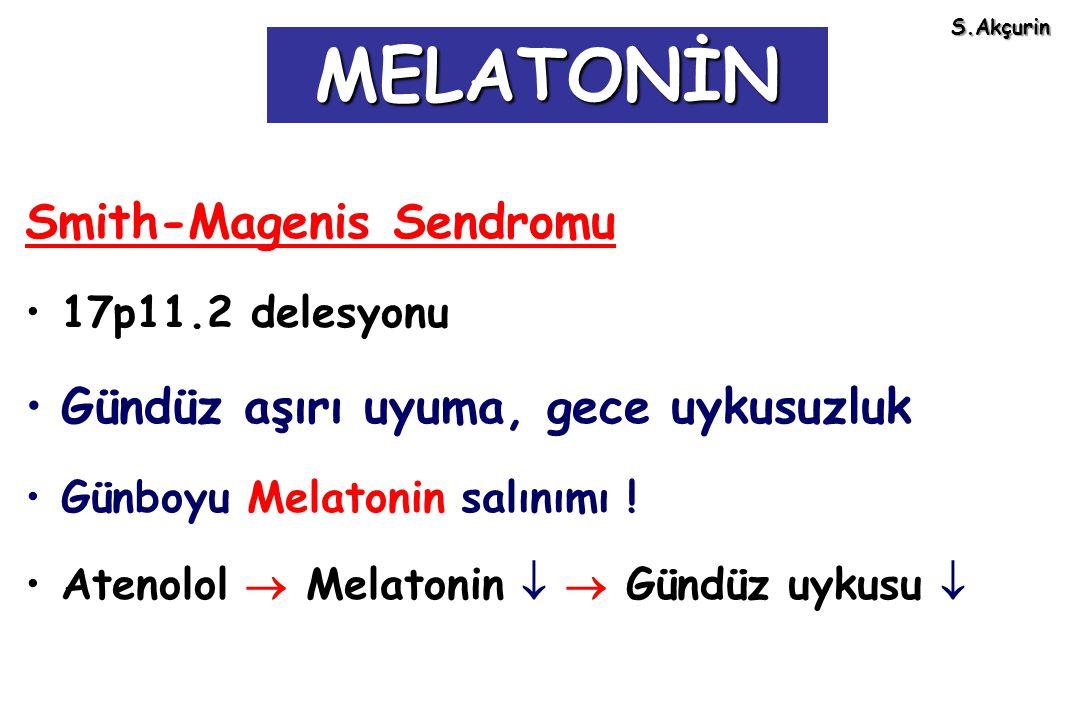 Smith-Magenis Sendromu 17p11.2 delesyonu Gündüz aşırı uyuma, gece uykusuzluk Günboyu Melatonin salınımı ! Atenolol  Melatonin   Gündüz uykusu  MEL