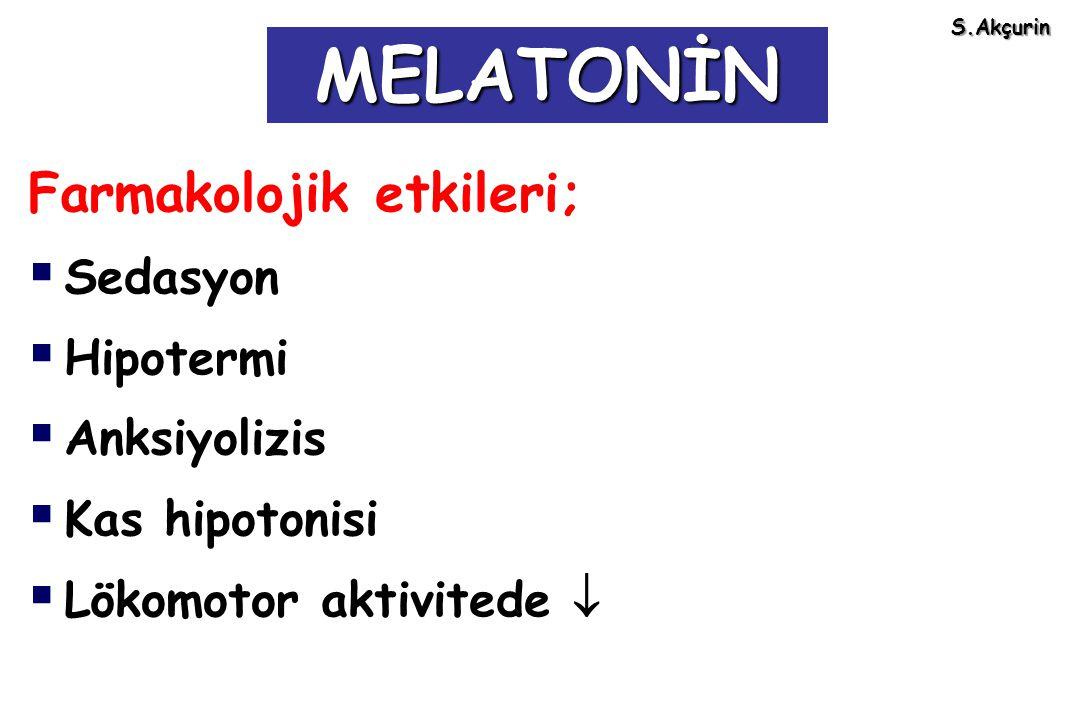 Farmakolojik etkileri;  Sedasyon  Hipotermi  Anksiyolizis  Kas hipotonisi  Lökomotor aktivitede  MELATONİN S.Akçurin