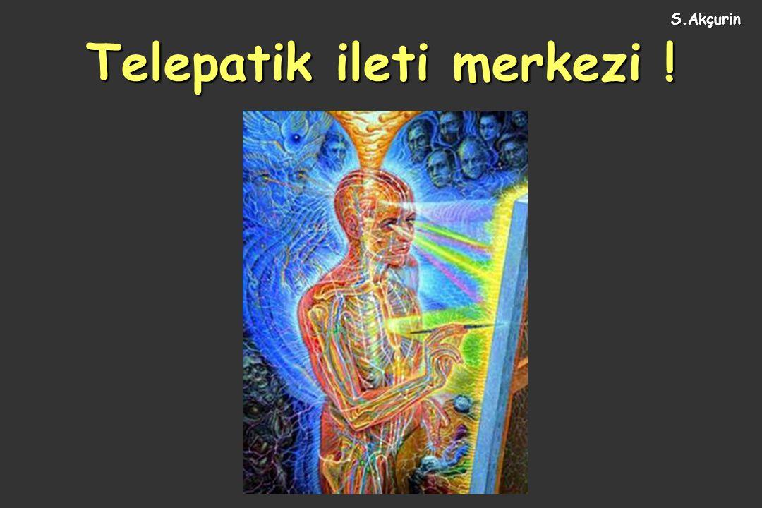 Telepatik ileti merkezi ! S.Akçurin