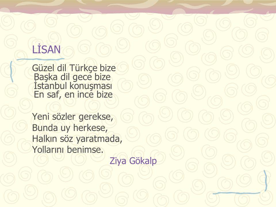 LİSAN Güzel dil Türkçe bize Başka dil gece bize İstanbul konuşması En saf, en ince bize Yeni sözler gerekse, Bunda uy herkese, Halkın söz yaratmada, Y