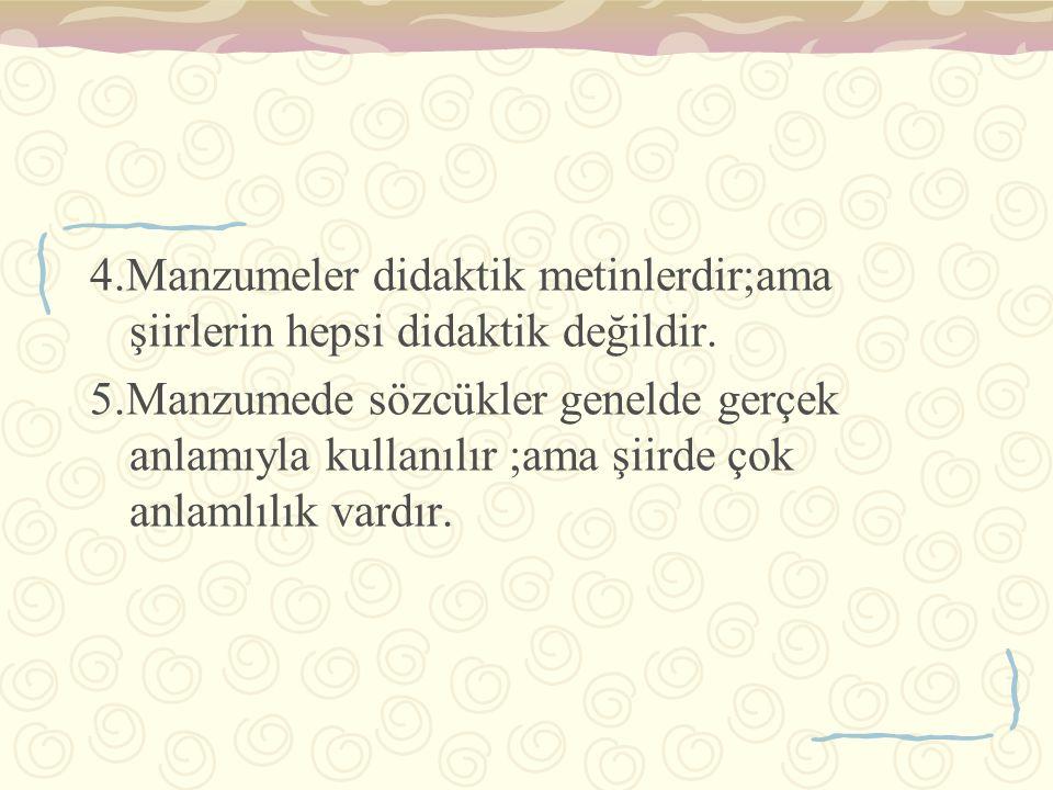 4.Manzumeler didaktik metinlerdir;ama şiirlerin hepsi didaktik değildir. 5.Manzumede sözcükler genelde gerçek anlamıyla kullanılır ;ama şiirde çok anl