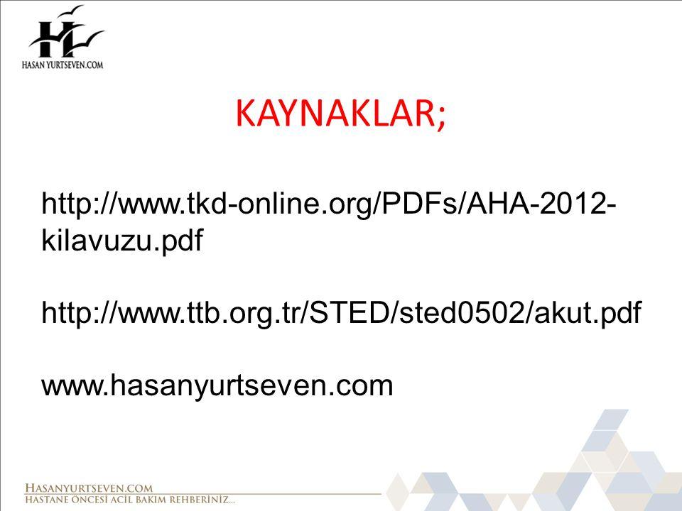 KAYNAKLAR; http://www.tkd-online.org/PDFs/AHA-2012- kilavuzu.pdf http://www.ttb.org.tr/STED/sted0502/akut.pdf www.hasanyurtseven.com
