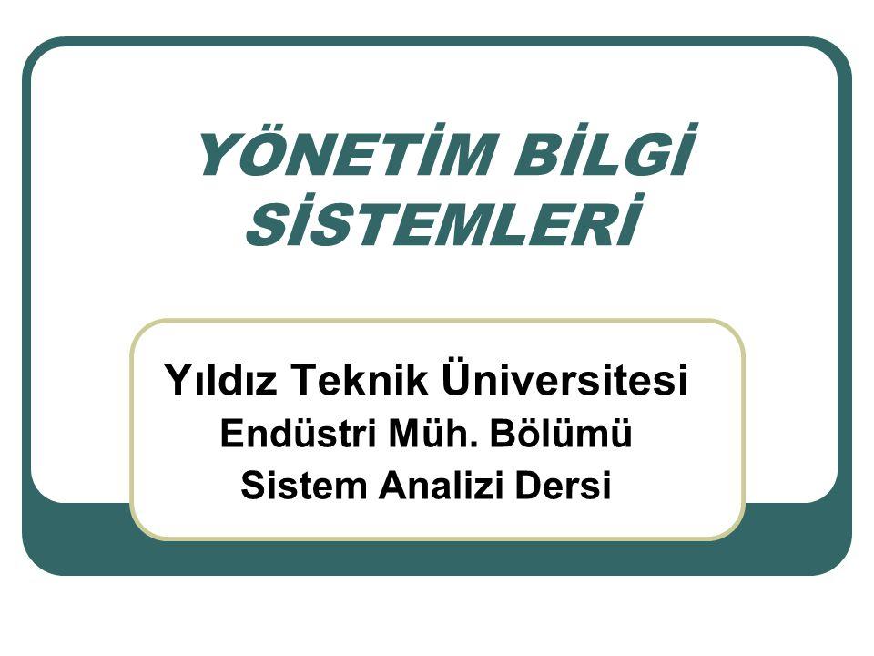 YÖNETİM BİLGİ SİSTEMLERİ Yıldız Teknik Üniversitesi Endüstri Müh. Bölümü Sistem Analizi Dersi