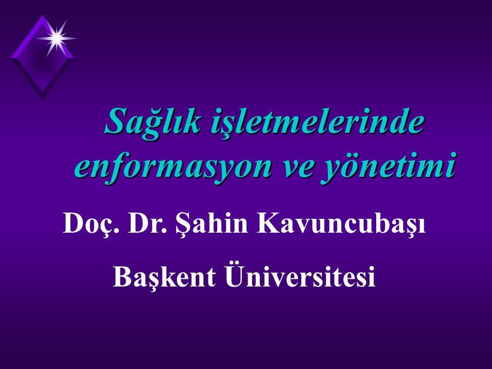 Sağlık işletmelerinde enformasyon ve yönetimi Doç. Dr. Şahin Kavuncubaşı Başkent Üniversitesi