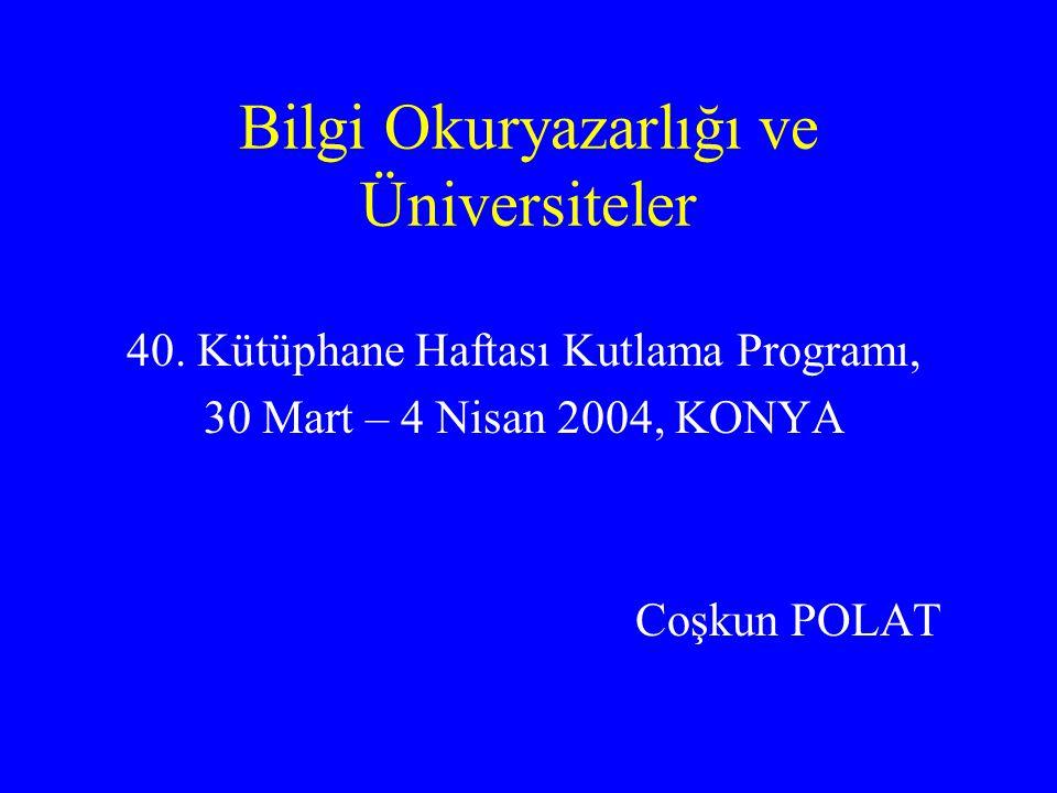 Bilgi Okuryazarlığı ve Üniversiteler 40. Kütüphane Haftası Kutlama Programı, 30 Mart – 4 Nisan 2004, KONYA Coşkun POLAT
