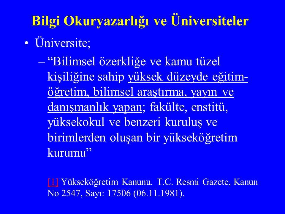 """Bilgi Okuryazarlığı ve Üniversiteler Üniversite; –""""Bilimsel özerkliğe ve kamu tüzel kişiliğine sahip yüksek düzeyde eğitim- öğretim, bilimsel araştırm"""