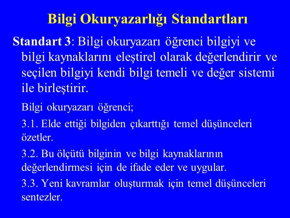 Bilgi Okuryazarlığı Standartları Standart 3: Bilgi okuryazarı öğrenci bilgiyi ve bilgi kaynaklarını eleştirel olarak değerlendirir ve seçilen bilgiyi