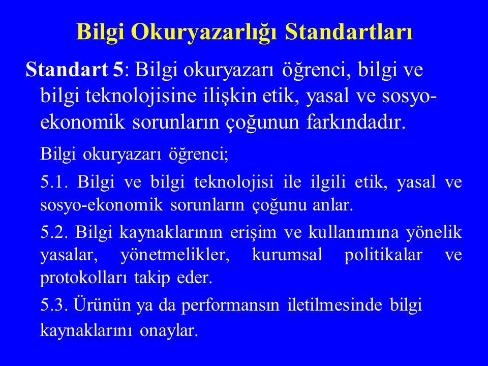 Bilgi Okuryazarlığı Standartları Standart 5: Bilgi okuryazarı öğrenci, bilgi ve bilgi teknolojisine ilişkin etik, yasal ve sosyo- ekonomik sorunların