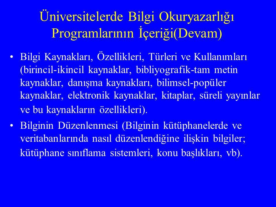 Üniversitelerde Bilgi Okuryazarlığı Programlarının İçeriği(Devam) Bilgi Kaynakları, Özellikleri, Türleri ve Kullanımları (birincil-ikincil kaynaklar,