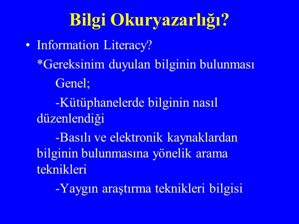Bilgi Okuryazarlığı? Information Literacy? *Gereksinim duyulan bilginin bulunması Genel; -Kütüphanelerde bilginin nasıl düzenlendiği -Basılı ve elektr