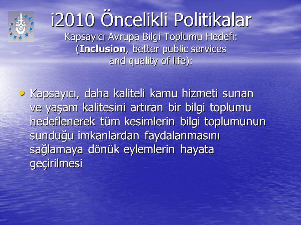 i2010 Öncelikli Politikalar Kapsayıcı Avrupa Bilgi Toplumu Hedefi: (Inclusion, better public services and quality of life): Kapsayıcı, daha kaliteli k