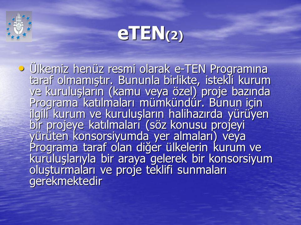 eTEN (2) Ülkemiz henüz resmi olarak e-TEN Programına taraf olmamıştır. Bununla birlikte, istekli kurum ve kuruluşların (kamu veya özel) proje bazında