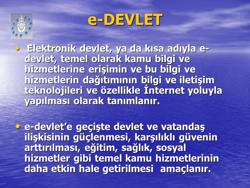 e-DEVLET Elektronik devlet, ya da kısa adıyla e- devlet, temel olarak kamu bilgi ve hizmetlerine erişimin ve bu bilgi ve hizmetlerin dağıtımının bilgi