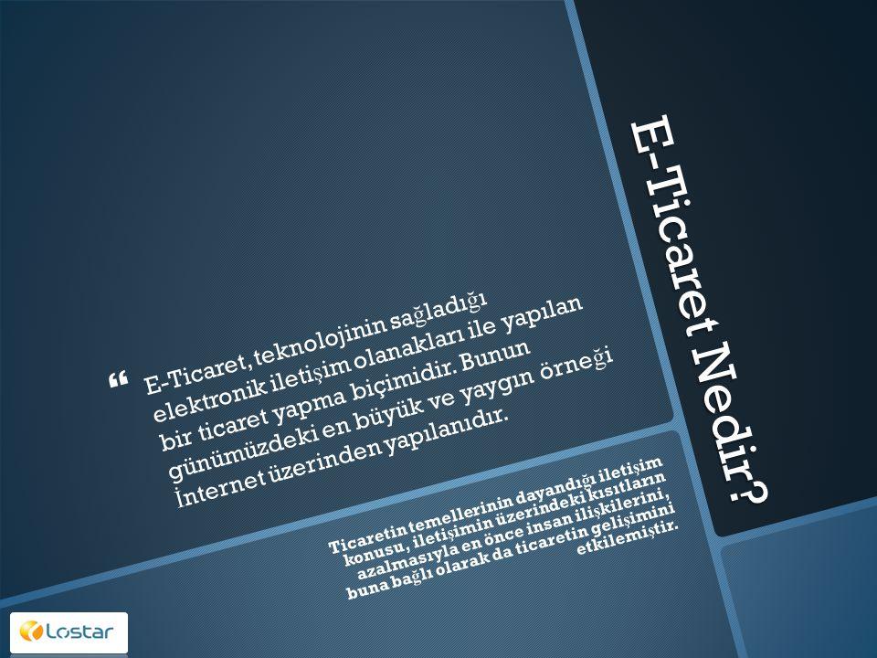 E-Ticaret Nedir?   E-Ticaret, teknolojinin sa ğ ladı ğ ı elektronik ileti ş im olanakları ile yapılan bir ticaret yapma biçimidir. Bunun günümüzdeki