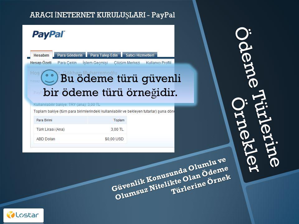 Ödeme Türlerine Örnekler Güvenlik Konusunda Olumlu ve Olumsuz Nitelikte Olan Ödeme Türlerine Örnek ARACI İ NETERNET KURULU Ş LARI - PayPal Bu ödeme tü