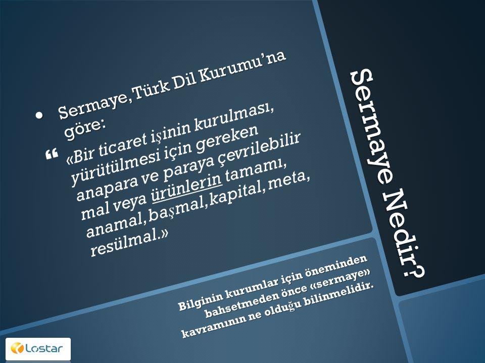 Sermaye Nedir? Sermaye, Türk Dil Kurumu'na göre: Sermaye, Türk Dil Kurumu'na göre:   « Bir ticaret i ş inin kurulması, yürütülmesi için gereken anap