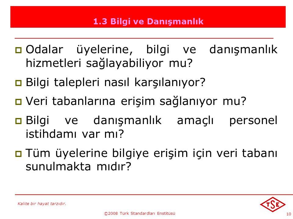 Kalite bir hayat tarzıdır. ©2008 Türk Standardları Enstitüsü 10 1.3 Bilgi ve Danışmanlık OOdalar üyelerine, bilgi ve danışmanlık hizmetleri sağlayab