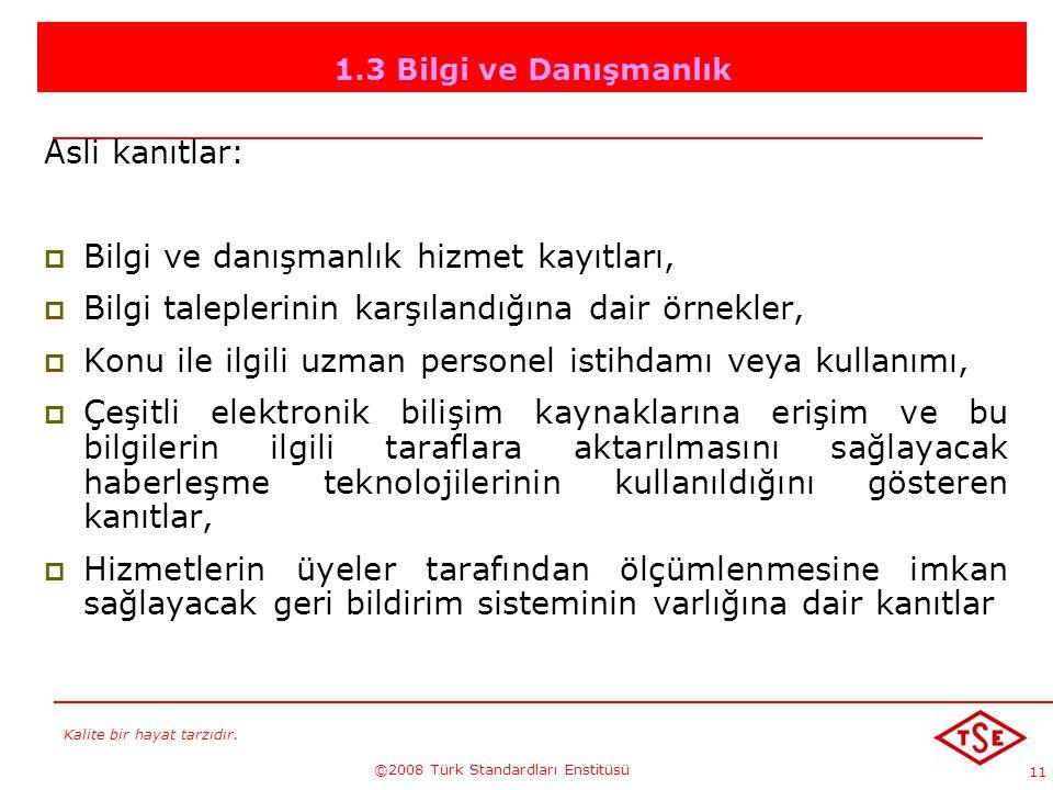 Kalite bir hayat tarzıdır. ©2008 Türk Standardları Enstitüsü 11 1.3 Bilgi ve Danışmanlık Asli kanıtlar: BBilgi ve danışmanlık hizmet kayıtları, BB