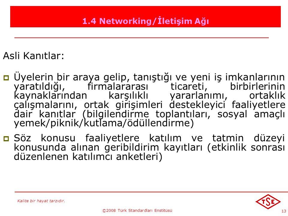 Kalite bir hayat tarzıdır. ©2008 Türk Standardları Enstitüsü 13 1.4 Networking/İletişim Ağı Asli Kanıtlar: ÜÜyelerin bir araya gelip, tanıştığı ve y