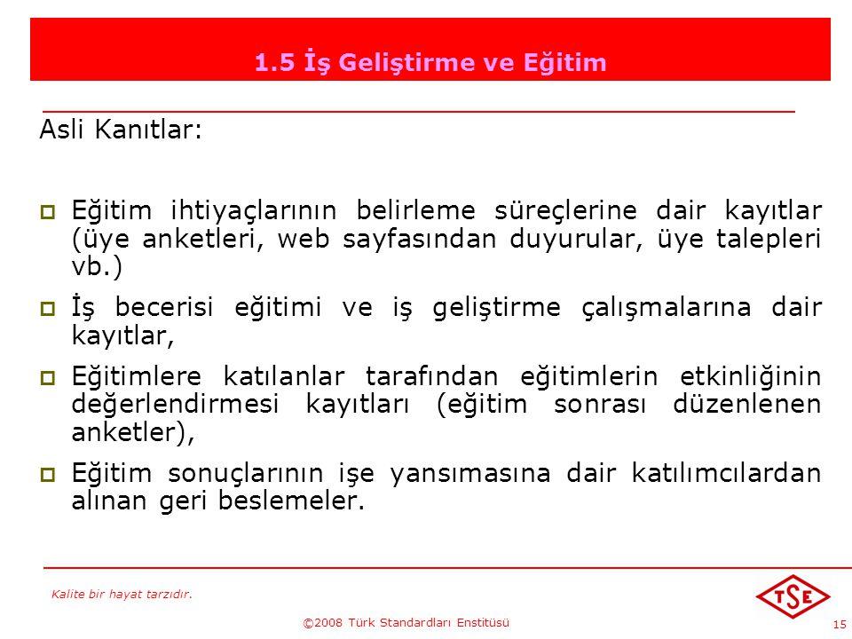 Kalite bir hayat tarzıdır. ©2008 Türk Standardları Enstitüsü 15 1.5 İş Geliştirme ve Eğitim Asli Kanıtlar: EEğitim ihtiyaçlarının belirleme süreçler