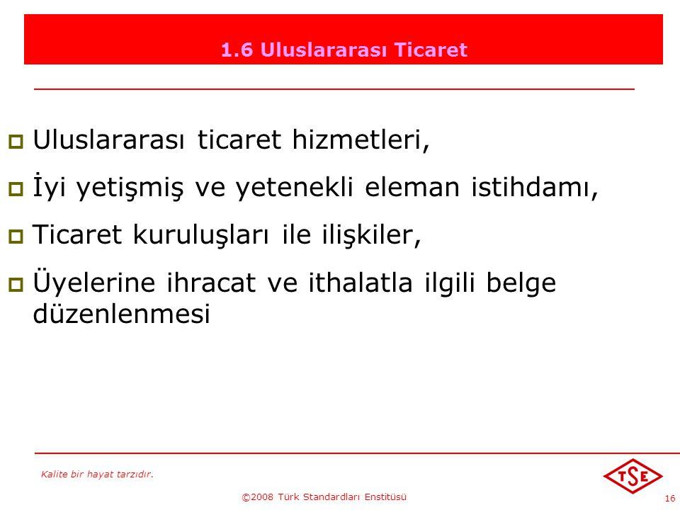Kalite bir hayat tarzıdır. ©2008 Türk Standardları Enstitüsü 16 1.6 Uluslararası Ticaret UUluslararası ticaret hizmetleri, İİyi yetişmiş ve yetene