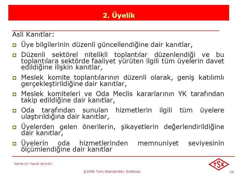 Kalite bir hayat tarzıdır. ©2008 Türk Standardları Enstitüsü 19 2. Üyelik Asli Kanıtlar: ÜÜye bilgilerinin düzenli güncellendiğine dair kanıtlar, D