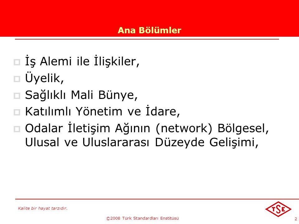 Kalite bir hayat tarzıdır. ©2008 Türk Standardları Enstitüsü 2 Ana Bölümler İİş Alemi ile İlişkiler, ÜÜyelik, SSağlıklı Mali Bünye, KKatılımlı