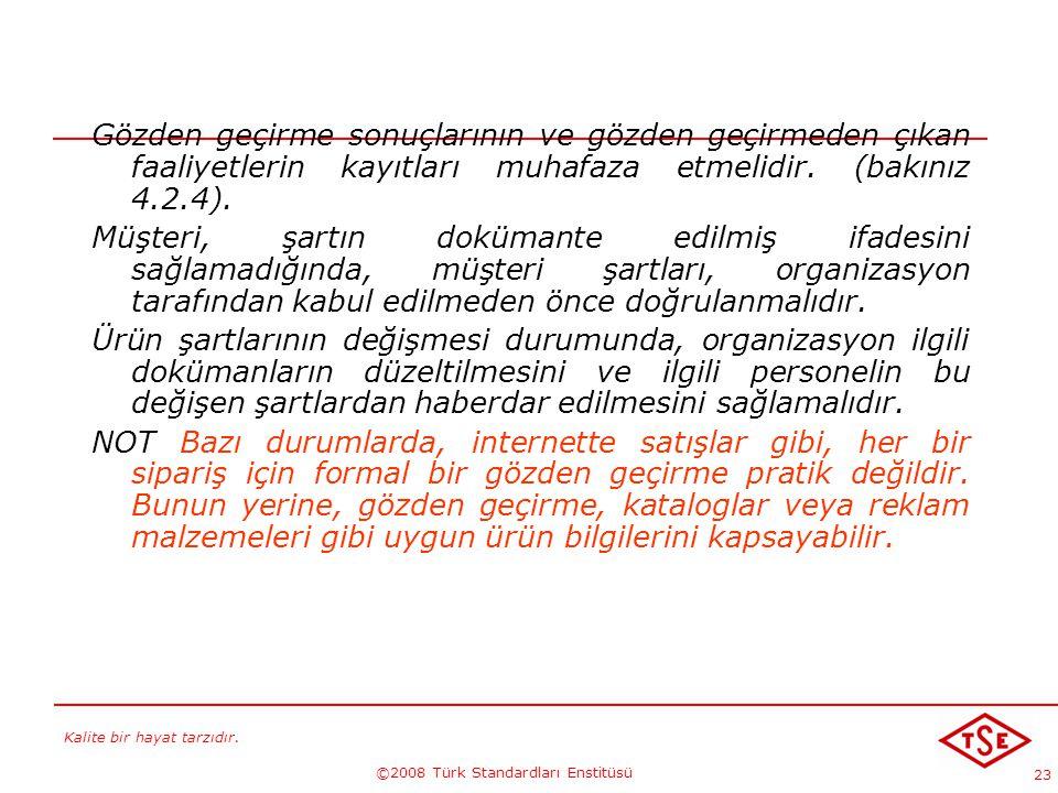 Kalite bir hayat tarzıdır. ©2008 Türk Standardları Enstitüsü 23 Gözden geçirme sonuçlarının ve gözden geçirmeden çıkan faaliyetlerin kayıtları muhafaz