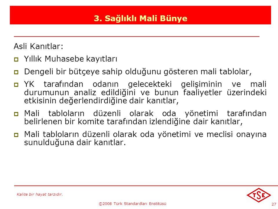 Kalite bir hayat tarzıdır. ©2008 Türk Standardları Enstitüsü 27 3. Sağlıklı Mali Bünye Asli Kanıtlar: YYıllık Muhasebe kayıtları DDengeli bir bütç