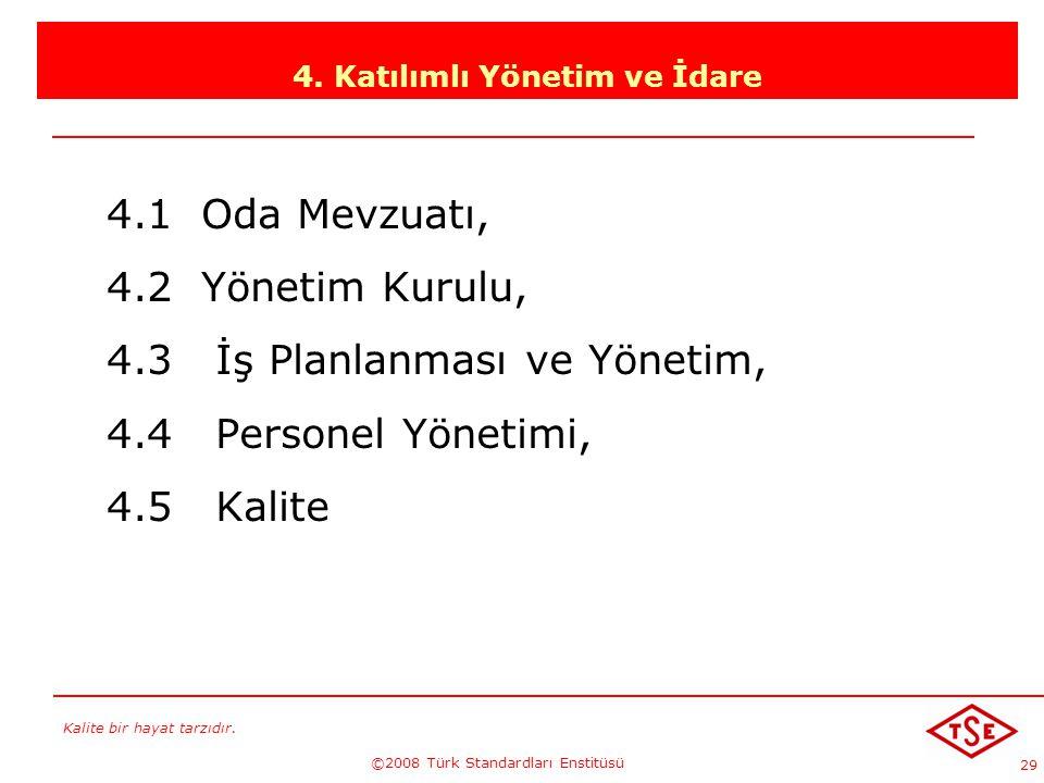 Kalite bir hayat tarzıdır. ©2008 Türk Standardları Enstitüsü 29 4. Katılımlı Yönetim ve İdare 4.1 Oda Mevzuatı, 4.2 Yönetim Kurulu, 4.3 İş Planlanması