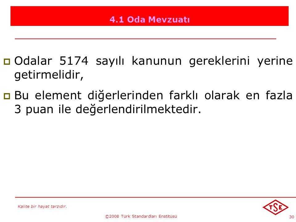 Kalite bir hayat tarzıdır. ©2008 Türk Standardları Enstitüsü 30 4.1 Oda Mevzuatı OOdalar 5174 sayılı kanunun gereklerini yerine getirmelidir, BBu