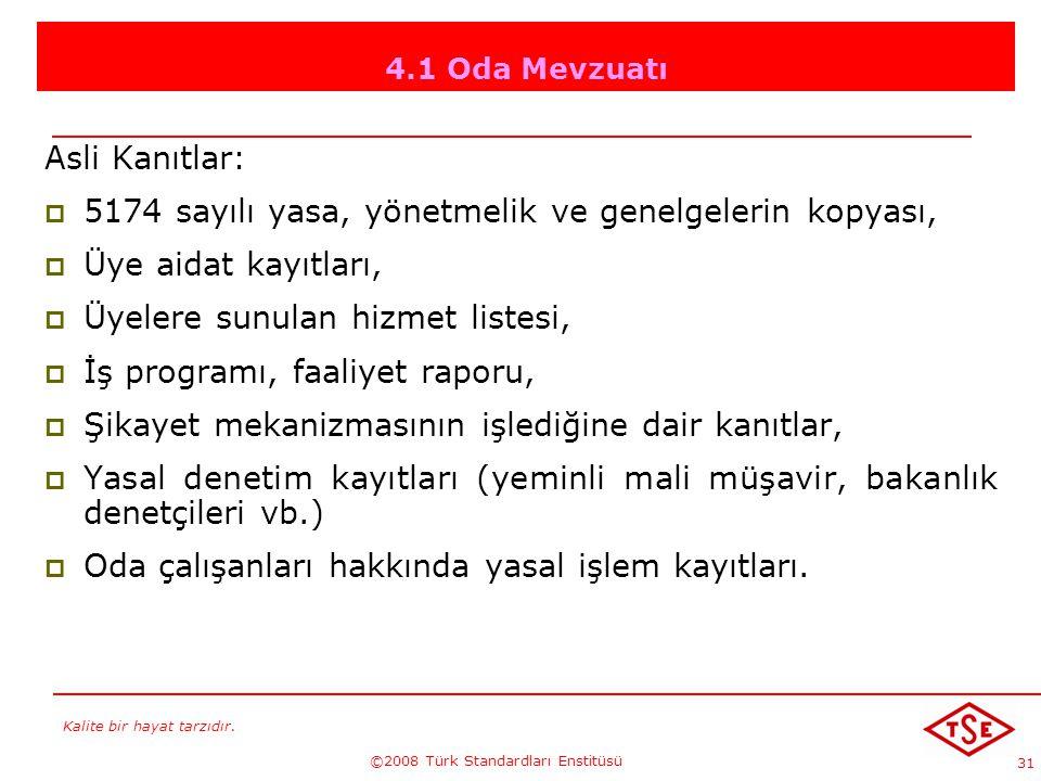 Kalite bir hayat tarzıdır. ©2008 Türk Standardları Enstitüsü 31 4.1 Oda Mevzuatı Asli Kanıtlar: 55174 sayılı yasa, yönetmelik ve genelgelerin kopyas