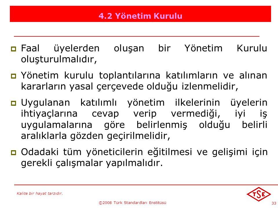 Kalite bir hayat tarzıdır. ©2008 Türk Standardları Enstitüsü 33 4.2 Yönetim Kurulu FFaal üyelerden oluşan bir Yönetim Kurulu oluşturulmalıdır, YYö