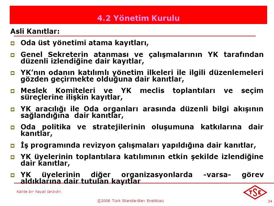 Kalite bir hayat tarzıdır. ©2008 Türk Standardları Enstitüsü 34 4.2 Yönetim Kurulu Asli Kanıtlar: OOda üst yönetimi atama kayıtları, GGenel Sekret
