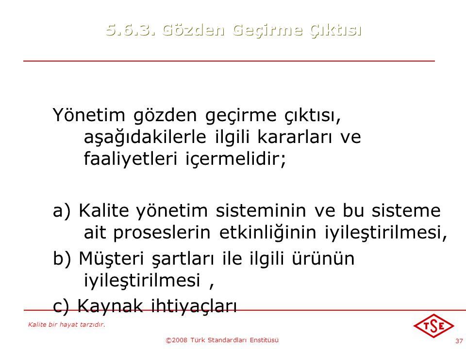 Kalite bir hayat tarzıdır. ©2008 Türk Standardları Enstitüsü 37 5.6.3. Gözden Geçirme Çıktısı Yönetim gözden geçirme çıktısı, aşağıdakilerle ilgili ka