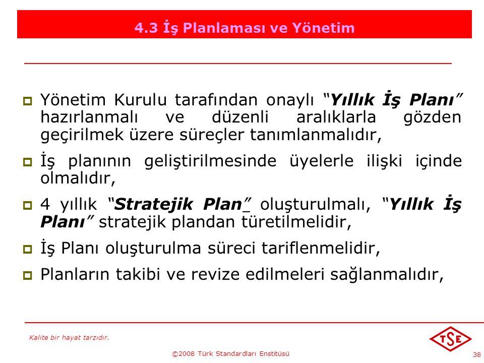 """Kalite bir hayat tarzıdır. ©2008 Türk Standardları Enstitüsü 38 4.3 İş Planlaması ve Yönetim YYönetim Kurulu tarafından onaylı """"Yıllık İş Planı"""" haz"""