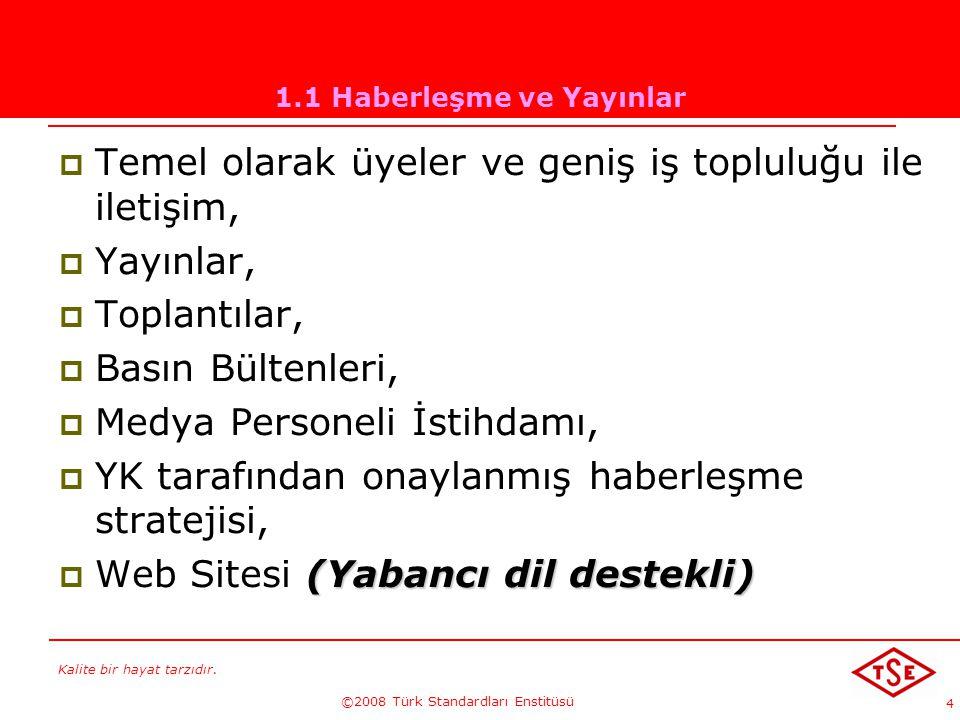 Kalite bir hayat tarzıdır. ©2008 Türk Standardları Enstitüsü 4 1.1 Haberleşme ve Yayınlar TTemel olarak üyeler ve geniş iş topluluğu ile iletişim, 