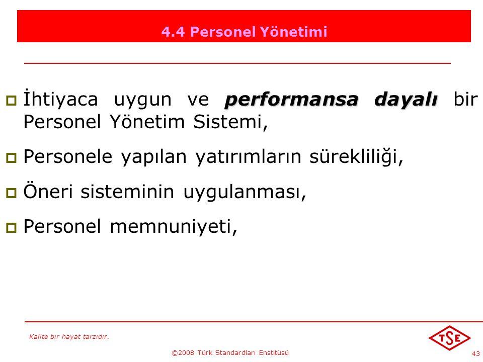 Kalite bir hayat tarzıdır. ©2008 Türk Standardları Enstitüsü 43 4.4 Personel Yönetimi İİhtiyaca uygun ve p pp performansa dayalı bir Personel Yöneti