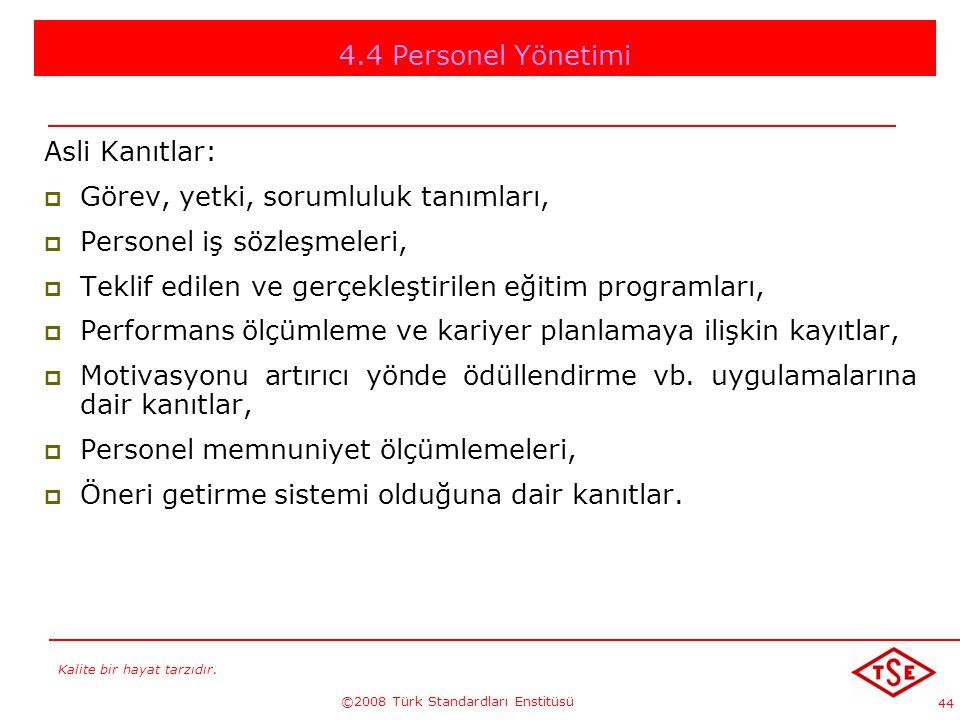 Kalite bir hayat tarzıdır. ©2008 Türk Standardları Enstitüsü 44 4.4 Personel Yönetimi Asli Kanıtlar: GGörev, yetki, sorumluluk tanımları, PPersone