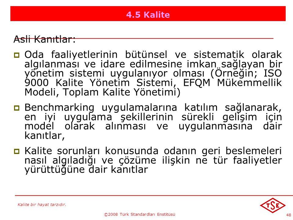 Kalite bir hayat tarzıdır. ©2008 Türk Standardları Enstitüsü 48 4.5 Kalite Asli Kanıtlar: OOda faaliyetlerinin bütünsel ve sistematik olarak algılan