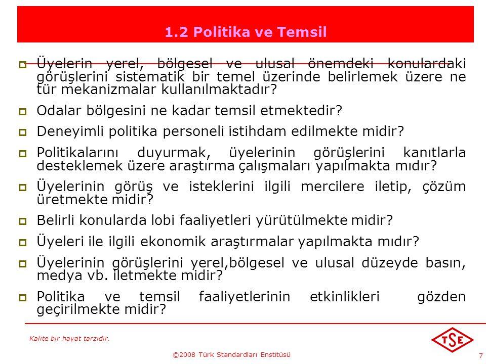 Kalite bir hayat tarzıdır. ©2008 Türk Standardları Enstitüsü 7 1.2 Politika ve Temsil ÜÜyelerin yerel, bölgesel ve ulusal önemdeki konulardaki görüş