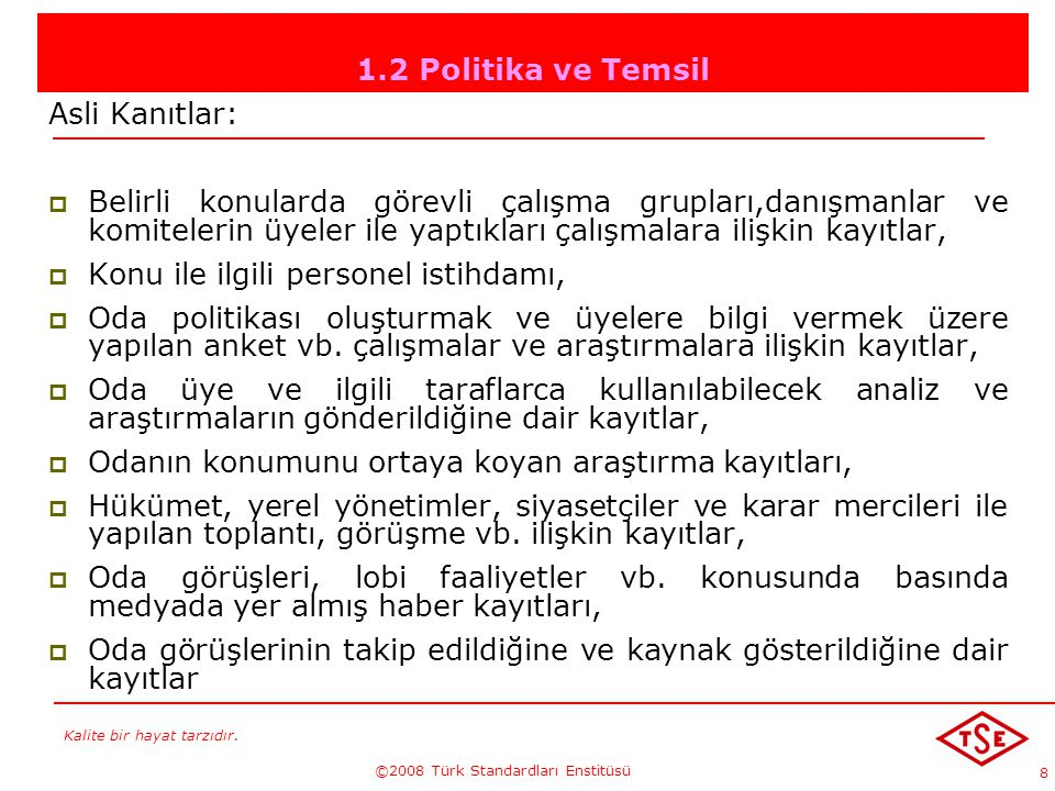 Kalite bir hayat tarzıdır. ©2008 Türk Standardları Enstitüsü 8 1.2 Politika ve Temsil Asli Kanıtlar: BBelirli konularda görevli çalışma grupları,dan