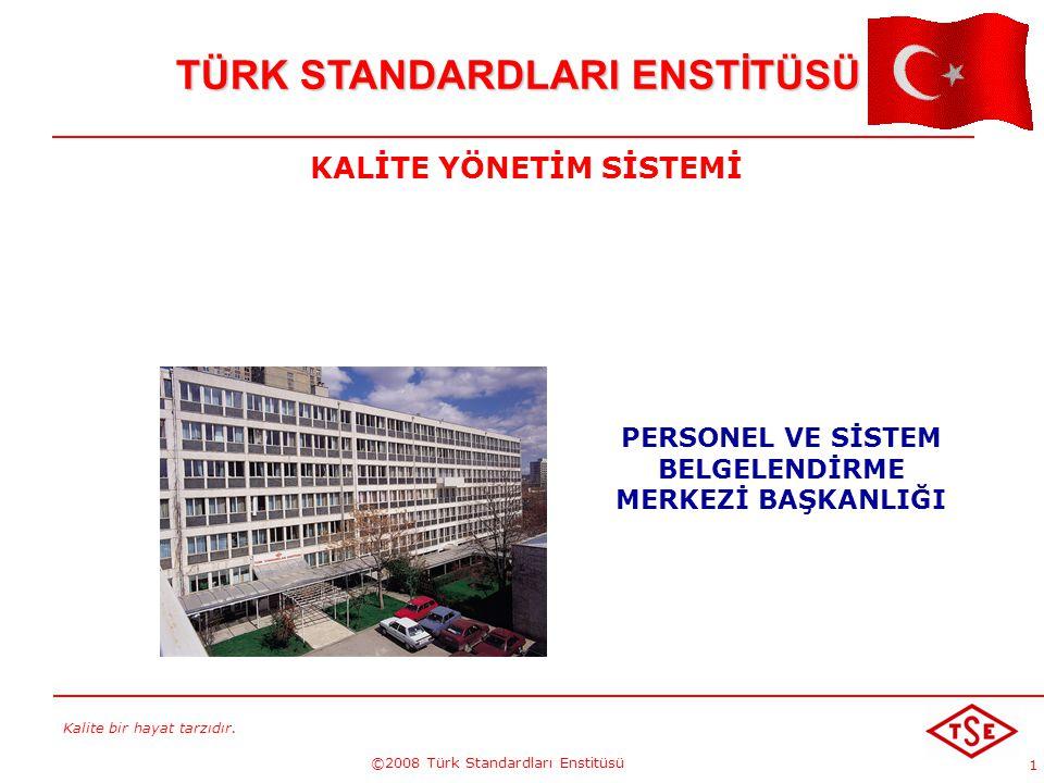 Kalite bir hayat tarzıdır. ©2008 Türk Standardları Enstitüsü 1 TÜRK STANDARDLARI ENSTİTÜSÜ PERSONEL VE SİSTEM BELGELENDİRME MERKEZİ BAŞKANLIĞI KALİTE