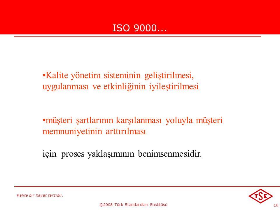 Kalite bir hayat tarzıdır. ©2008 Türk Standardları Enstitüsü 16 ISO 9000... Kalite yönetim sisteminin geliştirilmesi, uygulanması ve etkinliğinin iyil