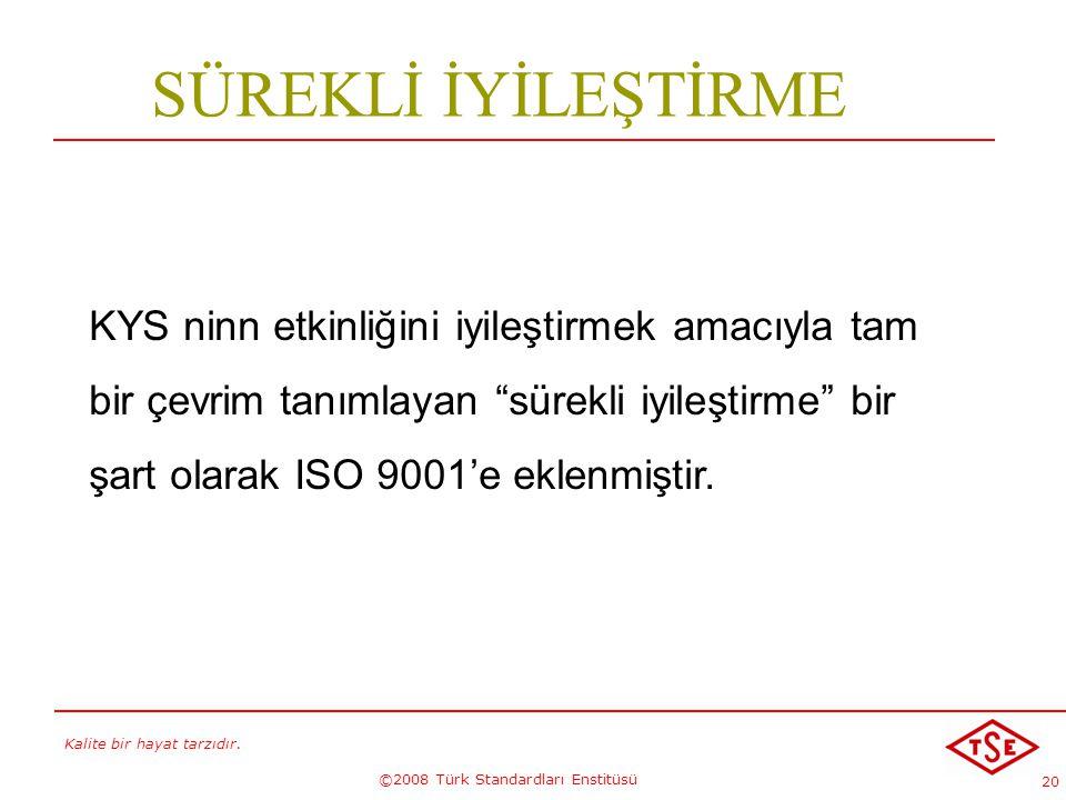 """Kalite bir hayat tarzıdır. ©2008 Türk Standardları Enstitüsü 20 KYS ninn etkinliğini iyileştirmek amacıyla tam bir çevrim tanımlayan """"sürekli iyileşti"""