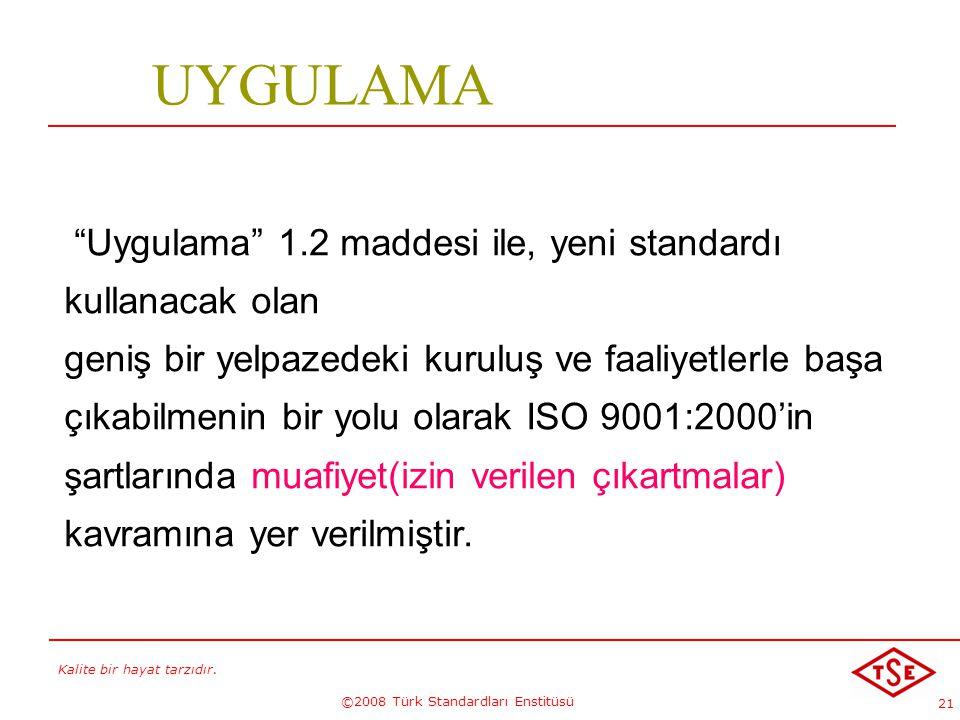 """Kalite bir hayat tarzıdır. ©2008 Türk Standardları Enstitüsü 21 """"Uygulama"""" 1.2 maddesi ile, yeni standardı kullanacak olan geniş bir yelpazedeki kurul"""