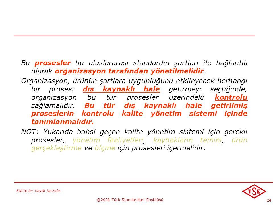 Kalite bir hayat tarzıdır. ©2008 Türk Standardları Enstitüsü 24 Bu prosesler bu uluslararası standardın şartları ile bağlantılı olarak organizasyon ta