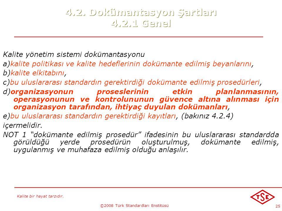 Kalite bir hayat tarzıdır. ©2008 Türk Standardları Enstitüsü 25 4.2. Dokümantasyon Şartları 4.2.1 Genel Kalite yönetim sistemi dokümantasyonu a)kalite