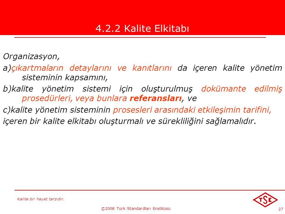 Kalite bir hayat tarzıdır. ©2008 Türk Standardları Enstitüsü 27 4.2.2 Kalite Elkitabı Organizasyon, a)çıkartmaların detaylarını ve kanıtlarını da içer